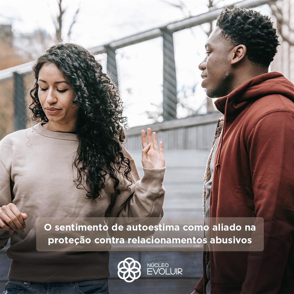 O sentimento de autoestima como aliado na proteção contra relacionamentos abusivos